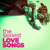 The Sexiest Love Songs by Various Artists