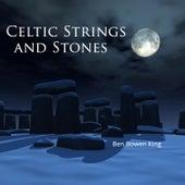 Celtic Strings & Stones by Ben Bowen King