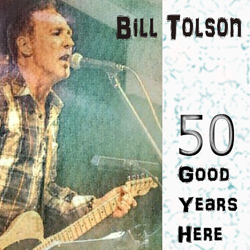 Fifty Good Years Here by Bill Tolson
