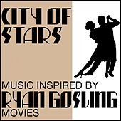 City of Stars: Music Inspired from Ryan Gosling Movies by Various Artists