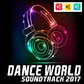 Dance World Soundtrack 2017 by Various Artists