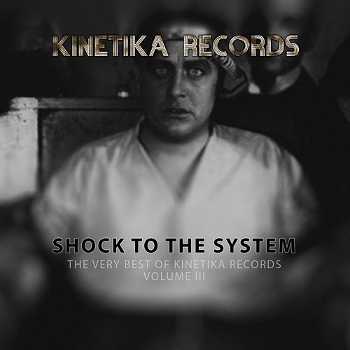 Shock To The System: The Very Best Of Kinetika Records Volume III de Various