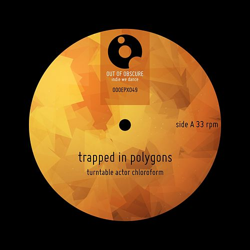 Trapped In Polygons by Turntable Actor Chloroform