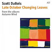 Late October Changing Leaves by Thomas Morgan Scott DuBois with Gebhard Ullmann