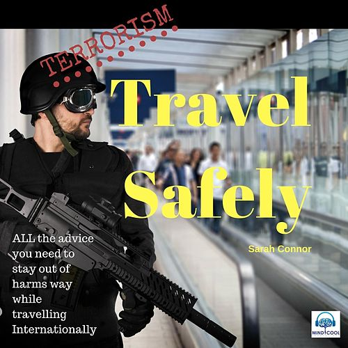 Terrorism: Travel Safely by Sarah Connor