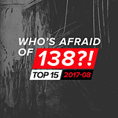 Who's Afraid Of 138?! Top 15 - 2017-08 by Various Artists