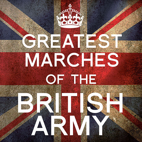 Greatest Marches of the British Army by Royal Artillery Band