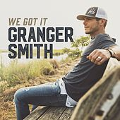 We Got It by Granger Smith