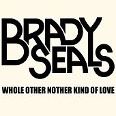 Whole Other Nother Kind of Love by Brady Seals