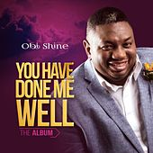 You Have Done Me Well by Obi Shine
