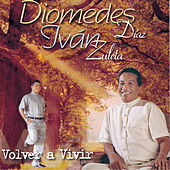 Play & Download Volver A Vivir by Diomedes Diaz | Napster