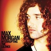 Interrupting The Silence by Max Morgan