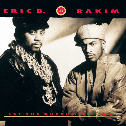 Let The Rhythm Hit 'Em by Eric B and Rakim