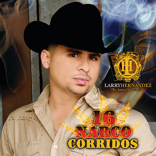 Play & Download 16 Narco Corridos by Larry Hernández | Napster
