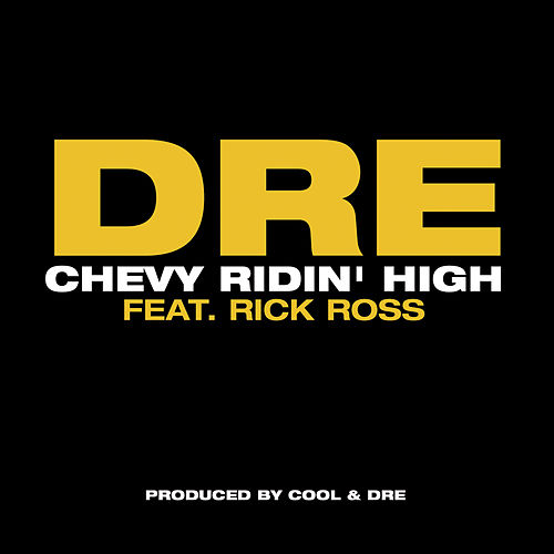 Chevy Ridin' High Featuring Rick Ross by Dre (from Cool & Dre)
