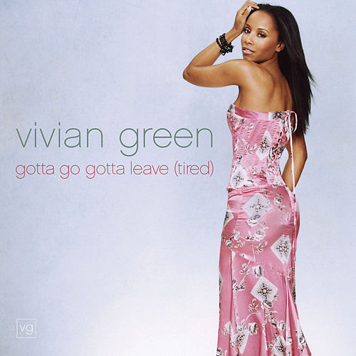 Gotta Go Gotta Leave (Tired) Remix Single by Vivian Green