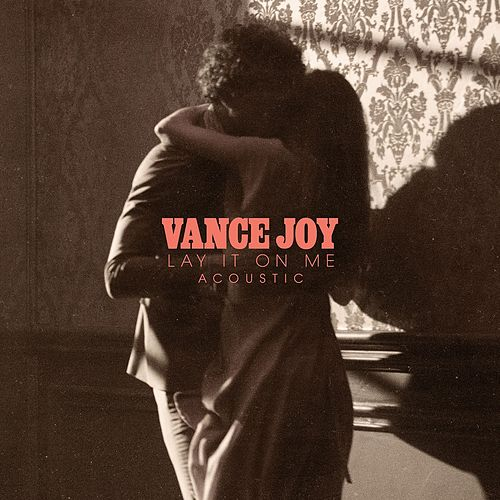 Lay It On Me (Acoustic) by Vance Joy