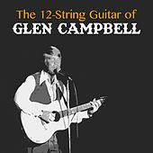 The 12-String Guitar of Glen Campbell by Glen Campbell