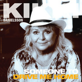 Someone To Drive Me Home by Kikki Danielsson