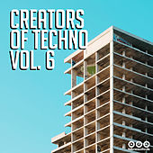 Creators of Techno, Vol. 6 by Various Artists