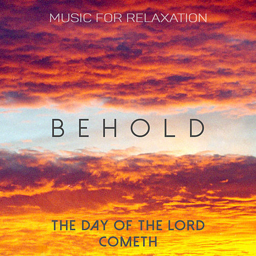 Behold the Day of the Lord Cometh by Music For Relaxation