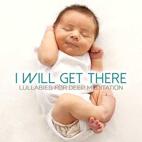 I Will Get There de Lullabies for Deep Meditation