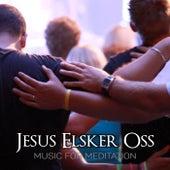 Jesus Elsker Oss by Music For Meditation