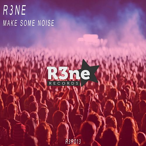 Make Some Noise by R3ne