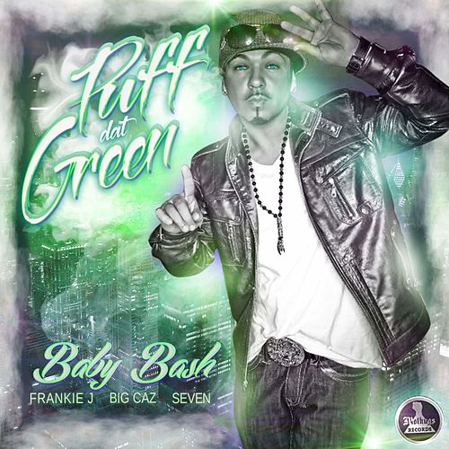 Puff Dat Green by Baby Bash