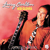 Play & Download Kid Gloves by Larry Carlton | Napster
