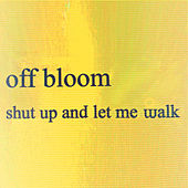 Shut Up And Let Me Walk by Off Bloom