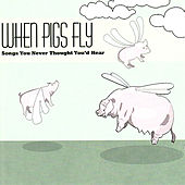 Play & Download When Pigs Fly: Songs You Never Thought You'd Hear by Various Artists | Napster