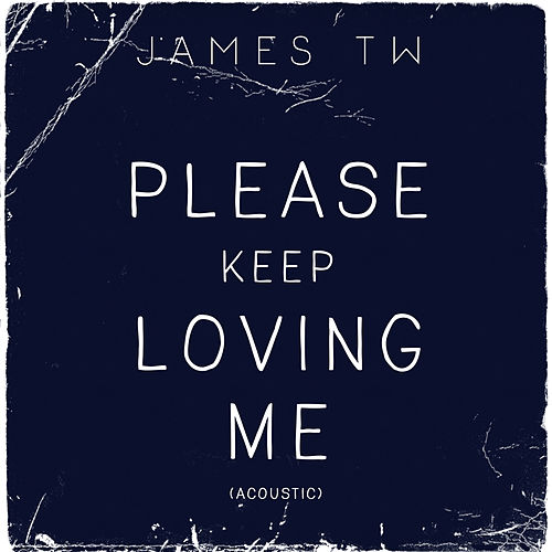 Please Keep Loving Me (Acoustic) by James TW
