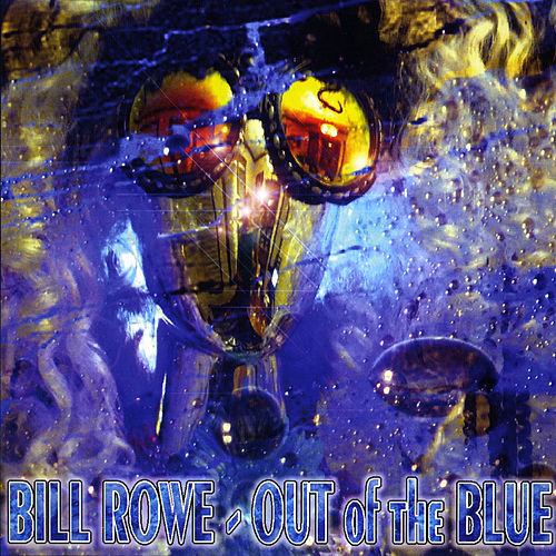 Bill Rowe out of the Blue de Bill Rowe