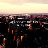 Afrobeats Breaks And Hip Hop by Various Artists