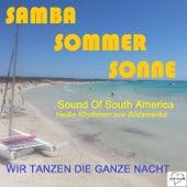 Samba Sommer Sonne: Sound of South America - Heiße Rhythmen aus Südamerika (Wir tanzen die ganze Nacht) by Various Artists