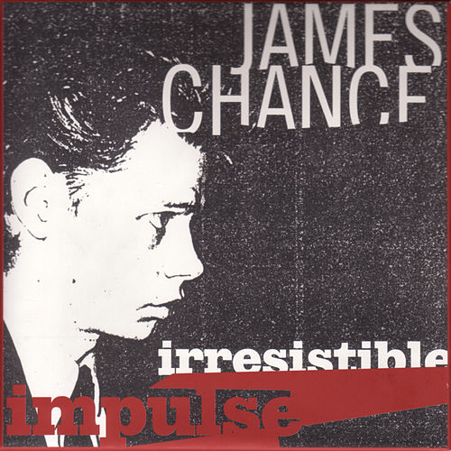 Irresistible Impulse by James Chance And The Contortions