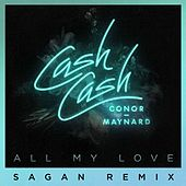 All My Love (feat. Conor Maynard) (Sagan Remix) by Cash Cash
