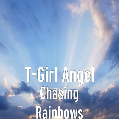 Chasing Rainbows by T-Girl Angel