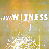Play & Download Witness by Dave Douglas | Napster
