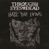 Hate The Living by Through The Eyes Of The Dead