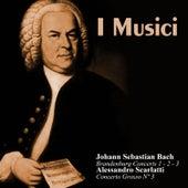 Johann Sebastian Bach: Brandenburg Concerts 1 - 2 - 3 / Alessandro Scarlatti: Concerto Grosso Nº 3 by I Musici