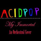 My Immortal by A.C.I.D.P.O.P.