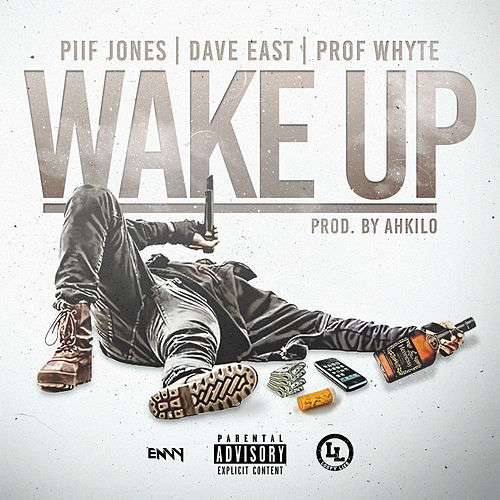 Wake Up (feat. Dave East & Prof Whyte) by Piif Jones