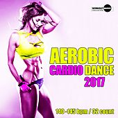 Aerobic Cardio Dance 2017: 16 Best Songs for Workout + 1 Session 140-145 bpm / 32 count - EP by Various Artists