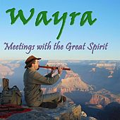 Meetings with the Great Spirit by Wayra