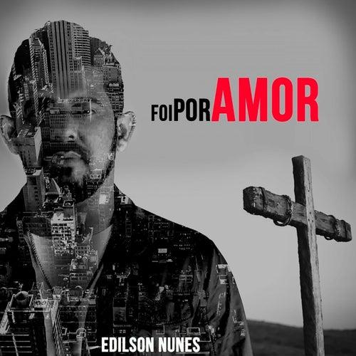 Foi por Amor by Edilson Nunes