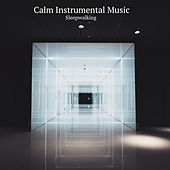 Sleepwalking by Calm Instrumental Music