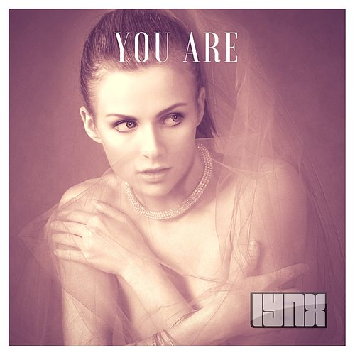 You Are (Radio Edit) by Lynx