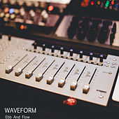 Ebb and Flow by Waveform